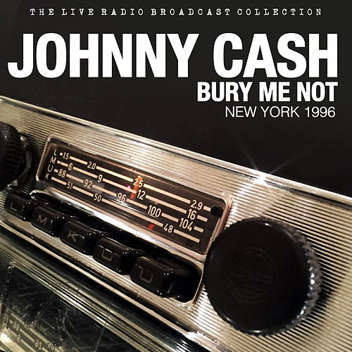 Johnny Cash - Bury Me Not - NY 1996 von Johnny Cash
