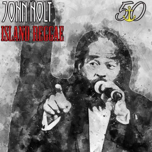 Island Reggae (Bunny 'Striker' Lee 50th Anniversary Edition) by John Holt