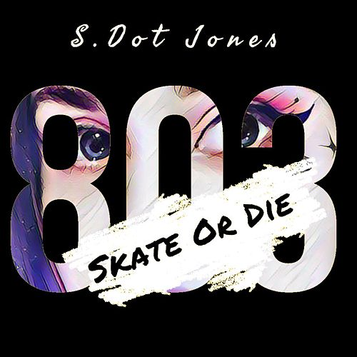 Skate Or Die (8.0.3.) by S.Dot Jones
