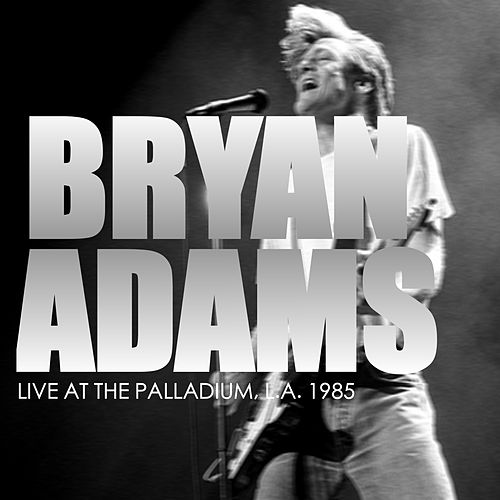 Bryan Adams - Live At The Palladium, L.A. 1985 (Live) von Bryan Adams