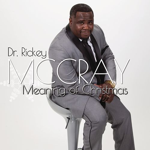 Meaning of Christmas by Dr. Rickey a McCray Jr