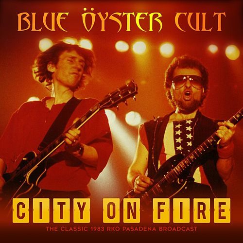 City on Fire by Blue Oyster Cult
