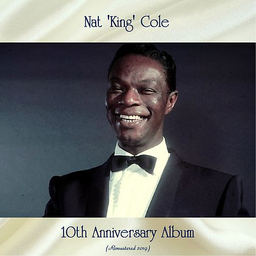 10th Anniversary Album (Remastered 2019) by Nat King Cole