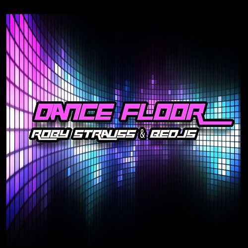 Dance Floor (Original Mix) by Roby Strauss