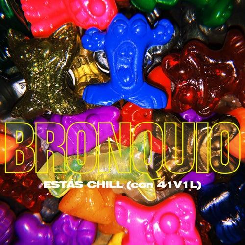 Estás Chill de Bronquio