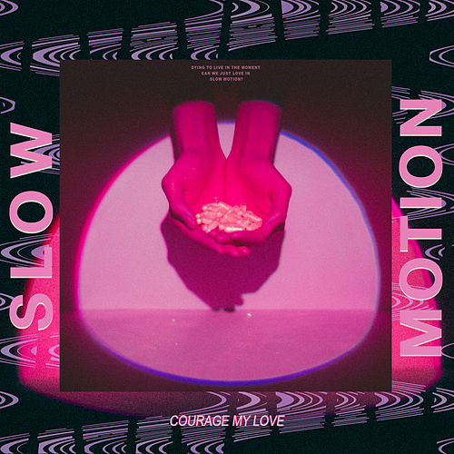 Slow Motion by Courage My Love