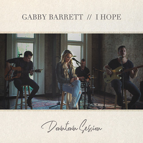 I Hope (Downtown Session) by Gabby Barrett