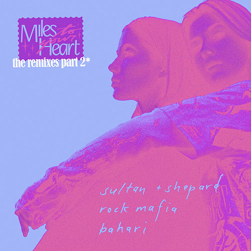 Miles to Your Heart (The Remixes Pt. 2) by Sultan + Shepard
