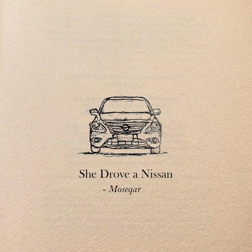 She Drove a Nissan de Moseqar