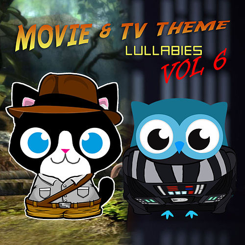 Movie & TV Theme Lullabies, Vol. 6 by The Cat and Owl