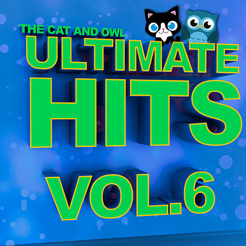 Ultimate Hits Lullabies, Vol. 6 von The Cat and Owl