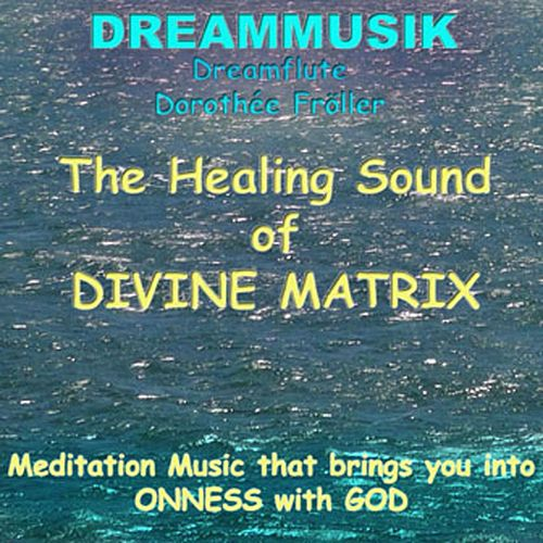 The Healing Sound of Divine Matrix von Dreamflute Dorothée Fröller