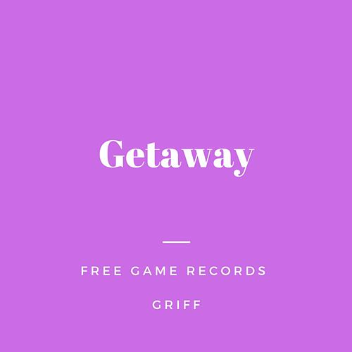 Getaway by Griff
