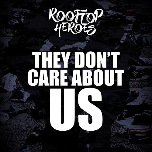 They Don't Care About Us von Rooftop Heroes