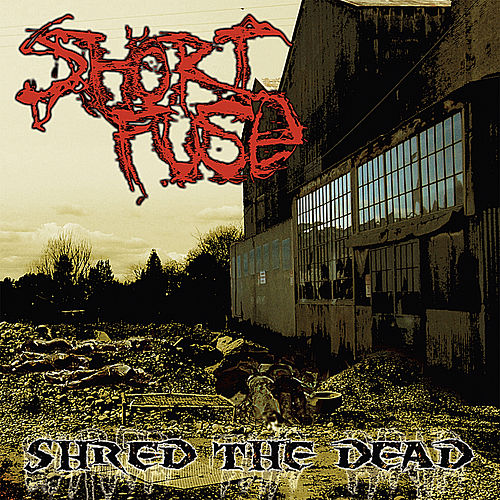 Shred The Dead by Short Fuse