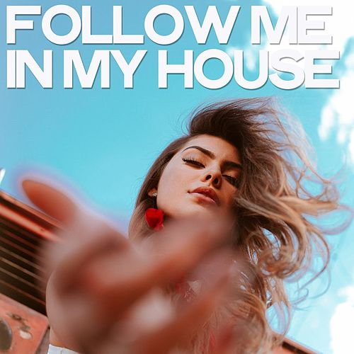 Follow Me in My House von Various Artists