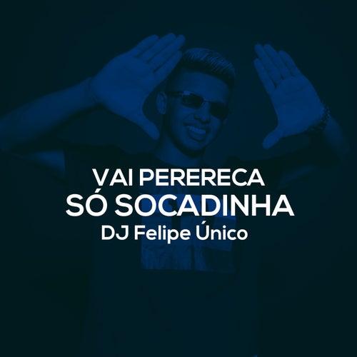 Vai Perereca / Só Socadinha by DJ Felipe Único
