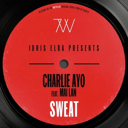 Sweat (feat. MAI LAN) [Idris Elba Presents Charlie AYO] [Music from the Netflix Original Series
