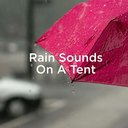 Rain Sounds On A Tent von Rain Sounds