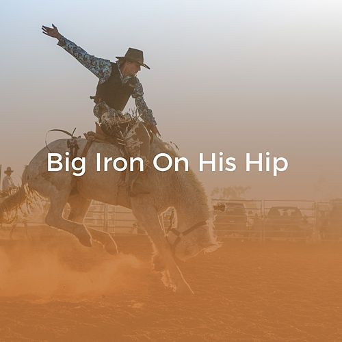 Big Iron on His Hip by Marty Robbins