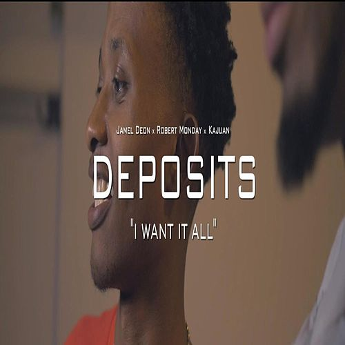 Deposits (feat. Rob Monday & Noah Devon) [I Want It All] by Jamel Deon