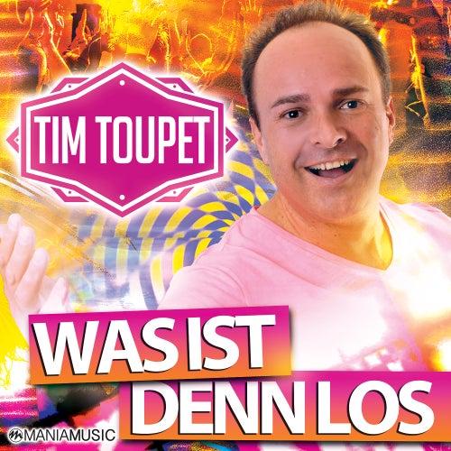Was ist denn los von Tim Toupet