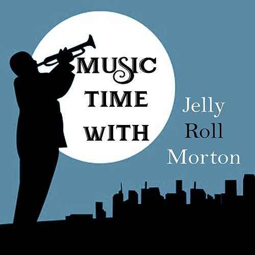 Music Time with Jelly Roll Morton by Jelly Roll Morton