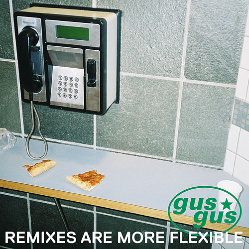 Remixes Are More Flexible, Pt. 1 by Gus Gus