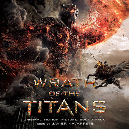Wrath Of The Titans (Original Motion Picture Soundtrack) by Javier Navarrete