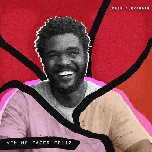 Vem Me Fazer Feliz von Jorge Alexandre