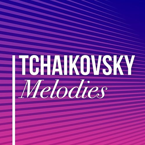 Tchaikovsky Melodies by Various Artists