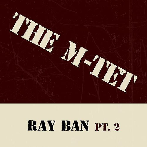 Ray Ban, Pt. 2 de The M-Tet