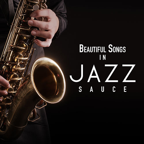 Beautiful Songs In Jazz Sauce by Various Artists
