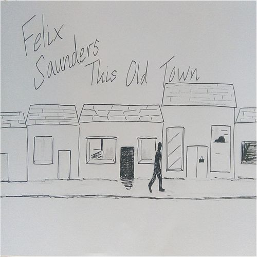 This Old Town by Felix Saunders
