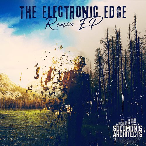 The Electronic Edge Remix by Solomon's Architects