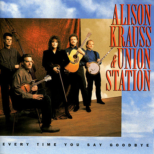 Every Time You Say Goodbye de Alison Krauss