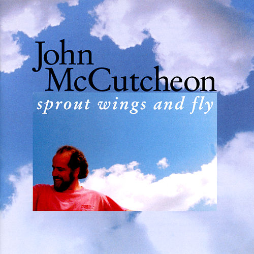 Sprout Wings And Fly de John McCutcheon