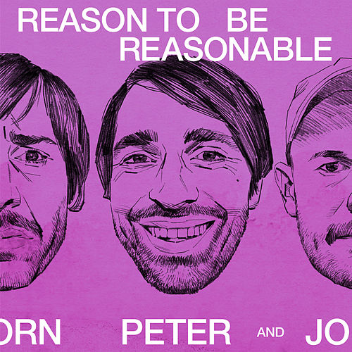 Reason to Be Reasonable by Bjorn And John Peter