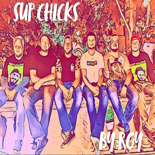 Sup Chicks by Roy