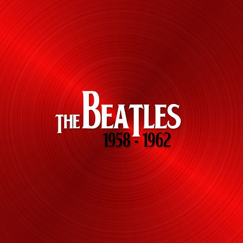 The Beatles 1958 - 1962 by The Beatles