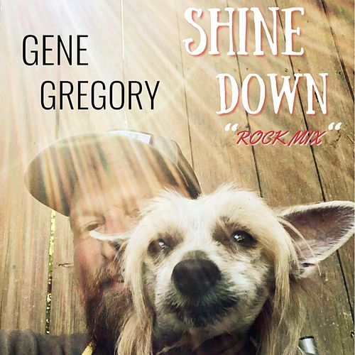 Shine Down (Rock Mix) by Gene Gregory