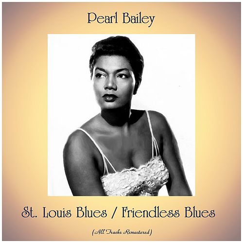 St. Louis Blues / Friendless Blues (All Tracks Remastered) von Pearl Bailey