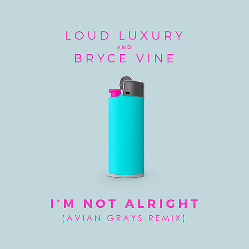 I'm Not Alright de Loud Luxury
