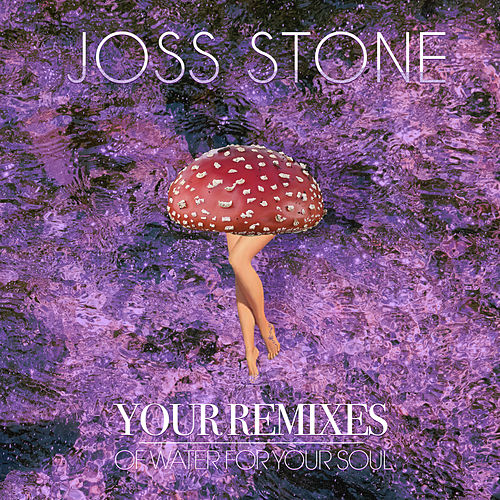 Your Remixes of Water For Your Soul de Joss Stone
