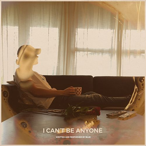 I Can't Be Anyone by Blue