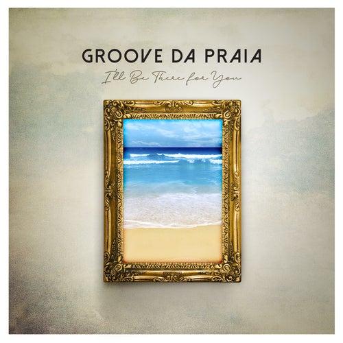I'll Be There for You von Groove Da Praia