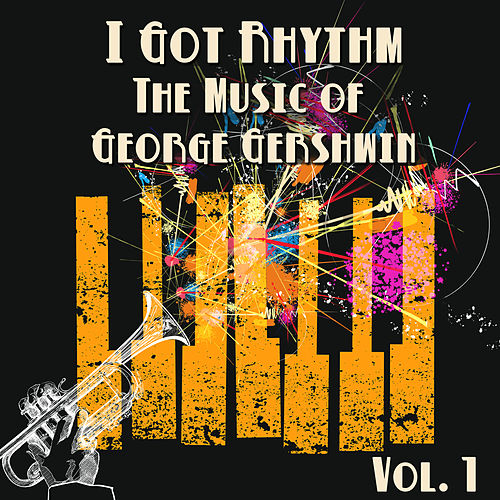 I Got Rhythm, The Music of George Gershwin: Vol. 1 by George Gershwin