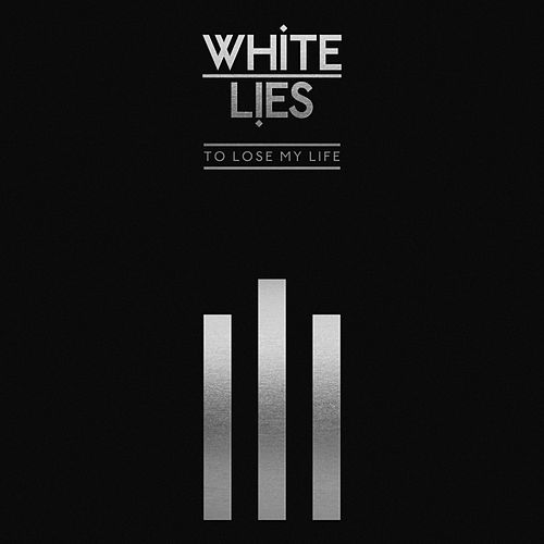To Lose My Life ... (10th Anniversary Edition) von White Lies