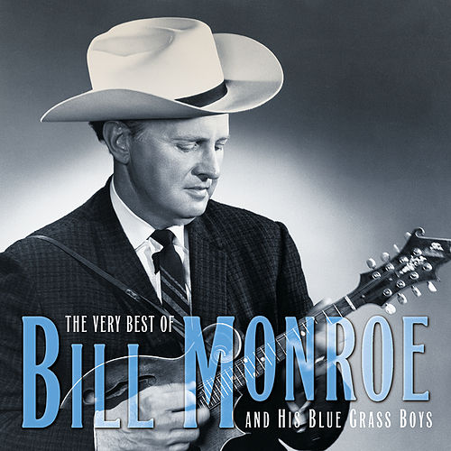 The Very Best Of Bill Monroe And His Blue Grass Boys (Reissue) by Bill Monroe