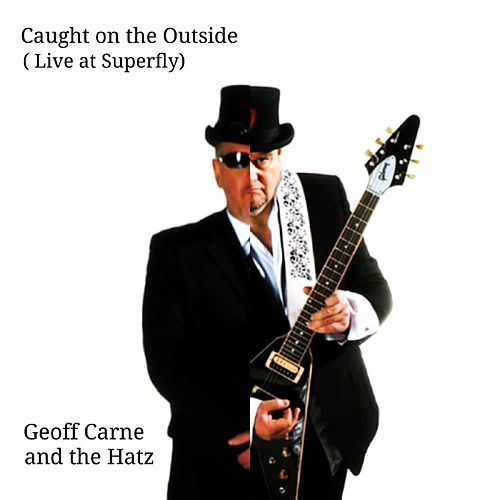 Caught on the Outside (Live at Superfly) by Geoff Carne and the Hatz
